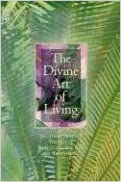 The Divine Art of Living: Selections from the Writings of Baha U Llah, the Bab, and Abdu L-Baha