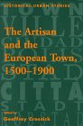 The Artisan and the European Town, 1500-1900, , 1859282326