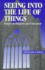 Seeing into the Life of Things : Essays on Religion and Literature, Mahoney, John L., 0823217337