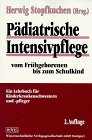 Pädiatrische Intensivpflege vom Frühgeborenen bis zum Schulkind: Ein Lehrbuch für Kinderkrankenschwestern und -pfleger