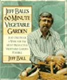 Jeff Ball's 60-Minute Vegetable Garden: Just One Hour a Week for the Most Productive Vegetable Garden Possible