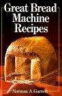 Great Bread Machine Recipes, Norman A. Garrett, 0806987243