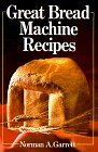 Great Bread Machine Recipes by Norman A. Garrett