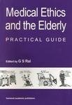 Medical Ethics and the Elderly : Practical Guide, Rai, Gurcharan S., 9057024039