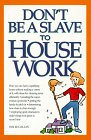 Don't Be a Slave to Housework