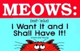 img - for Meows: I Want It and I Shall Have It! book / textbook / text book