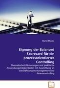 eignung-der-balanced-scorecard-fr-ein-prozessorientiertes-controlling-theoretische-erluterungen-und-praktische-anwendungsmglichkeiten-mit-ausrichtung-und-finanzcontrolling
