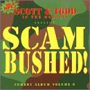 95.5 WPLJ New York Scott & Todd in the Morning Present:: Scam Bushed! (Comedy Album Volume 6)