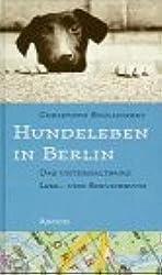 Hundeleben in Berlin. Das unterhaltsame Lese- und Servicebuch