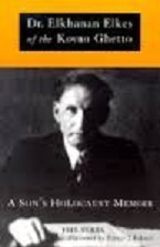 (Values, Belief and Survival: Dr.Elkhanan Elkes and the Kovno Ghetto - A Memoir)