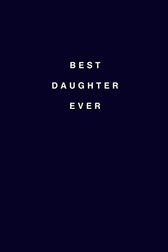 Best Daughter Ever: Best Daughter Lined Notebook/Journal Gift Idea To Daughters For Birthday And Christmas (Best Christmas Ideas Ever)