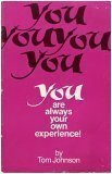 You Are Always Your Own Experience!, Johnson, Tom, 0941992012