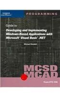 MCSD/MCAD Guide to Developing and Implementing Windows-Based Applications with Microsoft Visual Basic .NET