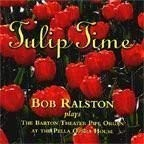 Audio Music CD Compact Disc Of TULIP TIME BOB RALSTON Plays The Barton Theater Pipe Organ At The Pella Iowa Opera House.