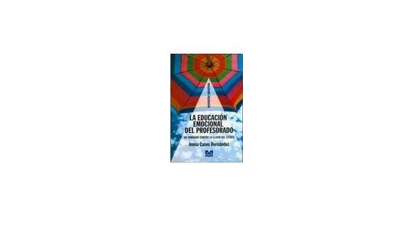 La educacion emocional del profesorado: CASES HERNANDEZ IMMA: 9789505503278: Amazon.com: Books