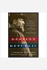 Destiny of the Republic by Millard, Candice. (Doubleday,2011) [Hardcover] Hardcover
