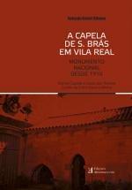 A Capela de S. Brás em Vila Real - Monumento Nacional desde 1910 Outras Capelas e Casas dos Teixeira Coelho de Entre Douro e Minho