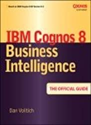 [IBM Cognos 8 Business Intelligence: The Official Guide] [by: Dan Volitich]