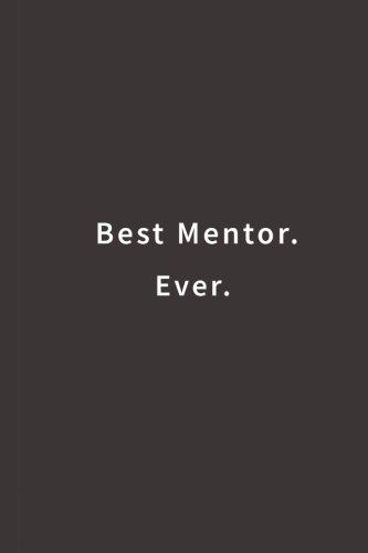 Best Mentor. Ever.: Lined notebook