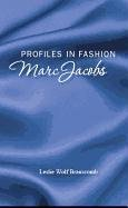 Profiles in Fashion: Marc Jacobs - Branscomb; Leslie Wolf Branscomb