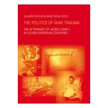 The Politics of War Trauma: The Aftermath of World War II in Eleven European Countries