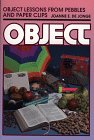 Object Lessons from Pebbles and Paper Clips, Joanne De Jonge, 0801050413