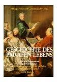 Geschichte des privaten Lebens, 5 Bde., Bd.3, Von der Renaissance zur Aufklärung