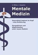 Mentale Medizin. Gesundheit Beginnt Im Kopf   Eine Einführung  Perspektiven Und Möglichkeiten Einer Neuen Medizin