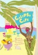 Calypso Cafe: Cooking Up the Best Island Flavors from the Keys and the Caribbean by Bob T. Epstein