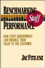Benchmarking Staff Performance : How Staff Departments Can Enhance Their Value to the Customer, Fitz-Enz, Jac, 1555425739