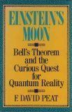 Einstein's Moon : Bell's Theorem and the Curious Quest for Quanium Reality, Peat, F. David, 0809239655