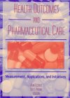 Health Outcomes and Pharmaceutical Care : Measurement, Applications, and Initiatives, , 0789002035