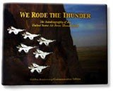We Rode the Thunder : The Autobiography of the United States Air Force Thunderbirds, USAF Thunderbirds Alumni Association with Bob Gore, USAF Thunderbirds Alumni Association wit, 1932439048