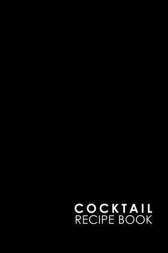 - Cocktail Recipe Book: Blank Cocktail Recipes Organizer for Aspiring & Experienced Mixologists & Home Bartenders, Mixed Drink Recipe Journal, Minimalist Black Cover (Volume 15)