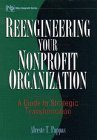 Reengineering Your Nonprofit Organization: A Guide to Strategic Transformation (Wiley Nonprofit Law, Finance and Management Series), Alceste T. Pappas, 0471118079