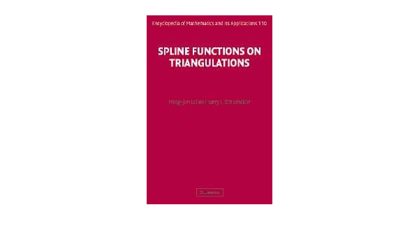 Spline Functions On Triangulations Encyclopedia Of Mathematics And Its Applications Series Number 110 Lai Ming Jun Schumaker Larry L 0000521875927 Amazon Com Books