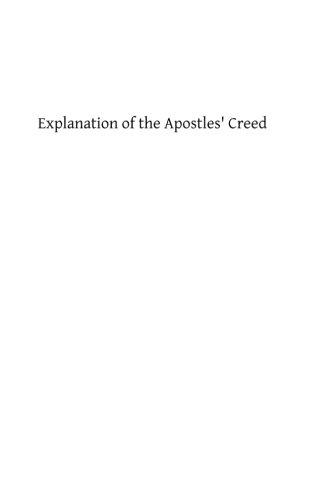 The Apostles Creed Catholic - Explanation of the Apostles' Creed: A Thorough Exposition of Catholic Faith