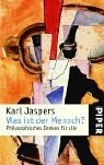 Was ist der Mensch?: Philosophisches Denken für alle Taschenbuch – 1. Januar 2003 Karl Jaspers Piper Taschenbuch 3492237401 MAK_GD_9783492237406