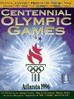 The Centennial Olympic Games: Atlanta 1996