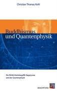 Buddhismus und Quantenphysik: Die Wirklichkeitsbegriffe Nagarjunas und der Quantenphysik Taschenbuch – 3. Mai 2005 Christian Th Kohl Windpferd 3893854630 MAK_MNT_9783893854639