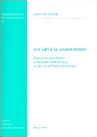 Ecumenical Associations: Their Canonical Status with Particular Reference to the United States of America (Tesi Gregoriana: Diritto)