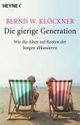 Die gierige Generation: Wie die Alten auf Kosten der Jungen abkassieren