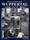 Hurra, wir leben noch. Wuppertal nach 1945: Historische Fotografien
