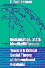 Globalization, State, Identity and Difference : Toward a Critical Social Theory of International Relations, Kyman, E. Fuat, 0391039962