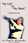 My Life and My Music (Thank You God), Paul E. Krasiejko, 1401074847
