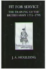 Fit for Service: The Training of the British Army, 1715-1795 (Oxford University Press Academic Monograph Reprints) Hardcover