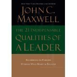 The 21 Indispensable Qualities of a Leader: Becoming the Person Others Will Want to Follow by John C. Maxwell (HARDCOVER)