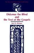 Didymus the Blind and the Text of the Gospels (The New Testament in the Greek Fathers) Bart D. Ehrman