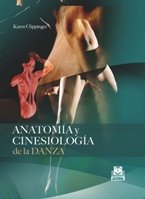 Anatomia Y Cinesiologia De La Danza / Anatomy and Kinesiology of Dance