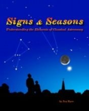 Signs and Seasons Understanding the Elements of Classical Astronomy